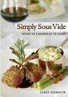 Simply Sous Vide: Soups to Casseroles to Cakes by Cindy Kowalyk (Paperback / softback, 2011)