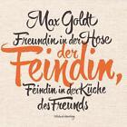 Freundin in der Hose der Feindin, Feindin in der Küche des Freunds von Max Goldt (2015)