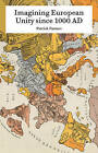 Imagining European Unity Since 1000 AD by Patrick Pasture, Hojn L. Machin (Hardback, 2015)
