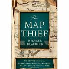 The Map Thief: The Gripping Story of an Esteemed Rare-Map Dealer Who Made Millions Stealing Priceless Maps by Michael Blanding (Hardback, 2014)