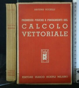 PREMESSE FISICHE E FONDAMENTI DEL CALCOLO VETTORIALE. Uccelli. Ulrico Hoepli.
