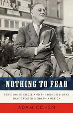 Nothing to Fear: FDR's Inner Circle and the Hundred Days That Created ModernAmer