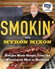 Smokin' with Myron Mixon : Recipes Made Simple, from the Winningest Man in Barbecue by Myron Mixon and Kelly Alexander (2011, Paperback)