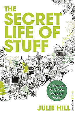 1 of 1 - The Secret Life of Stuff: A Manual for a New Material World, Hill, Julie, New Bo