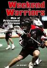 Weekend Warriors: Men of the National Lacrosse League by Jack McDermott (Paperback, 2007)