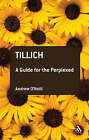 Tillich: A Guide for the Perplexed by Andrew O'Neill (Paperback, 2008)