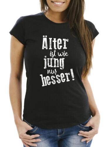 Damen T-Shirt Geburtstag Älter ist wie jung nur besser Geschenk Spruch lustig