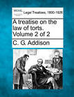 A Treatise on the Law of Torts. Volume 2 of 2 by C G Addison (Paperback / softback, 2010)