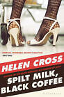 Spilt Milk, Black Coffee by Helen Cross (Paperback, 2010)
