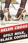 Spilt Milk, Black Coffee by Helen Cross (Paperback, 2010)