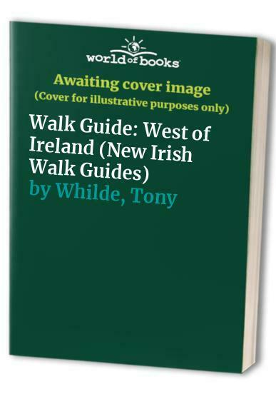 Walk Guide: West of Ireland (New Irish Walk Guides) by Whilde, Tony Paperback