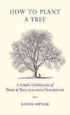 How to Plant a Tree: A Simple Celebration of Trees and Tree-Planting-ExLibrary