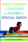 Yoga Therapy for Children with Autism and Special Needs by Louise Goldberg (Hardback, 2013)