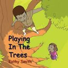 Playing in The Trees by Professor of Political Science Kathy Smith 9781453522547