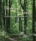 Beyond the Trees: Stories of Wisconsin Forests by Candice Gaukel Andrews (Paperback / softback, 2011)