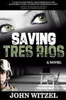 Saving Tres Rios by John Witzel (Paperback / softback, 2013)