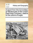 A Report from the Committee of Warehouses of the United East-India Company, Relative to the Culture of Sugar. by Multiple Contributors, See Notes Multiple Contributors (Paperback / softback, 2010)
