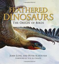 Feathered Dinosaurs : The Origin of Birds by John A. Long and Peter Schouten (2008, Hardcover)