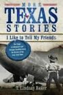 More Texas Stories I Like to Tell My Friends: The Tales of Adventure and Intrigue Continue from the History of the Lone Star State by Dr T Lindsay Baker (Paperback / softback, 2012)
