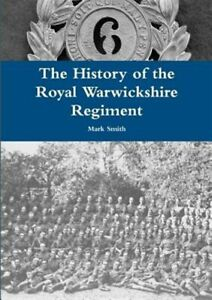 History-of-the-Royal-Warwickshire-Regiment-Paperback-by-Smith-Mark-Brand-N