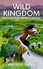 Wild Kingdom: Bringing Back Britain's Wildlife by Stephen Moss (Hardback, 2016)