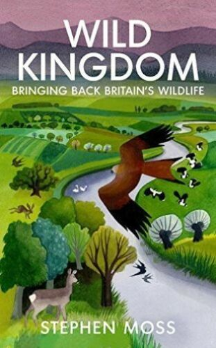 1 of 1 - Wild Kingdom: Bringing Back Britain's Wildlife, Very Good Condition Book, Moss,