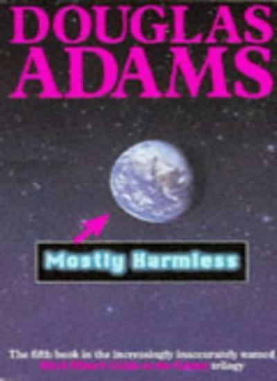 Mostly Harmless (Hitch Hiker's Guide to the Galaxy) By Douglas Adams