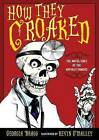 How They Croaked: The Awful Ends of the Awfully Famous by Georgia Bragg (Paperback / softback, 2012)