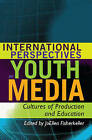 International Perspectives on Youth Media: Cultures of Production and Education by Peter Lang Publishing Inc (Paperback, 2011)