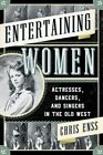 Entertaining Women: Actresses, Dancers, and Singers in the Old West by Chris Enss (Paperback, 2015)