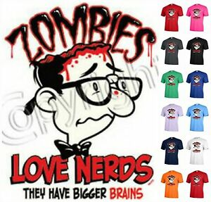 d1173709c Image is loading ZOMBIES-love-nerds-they-have-bigger-brains-Graphic-