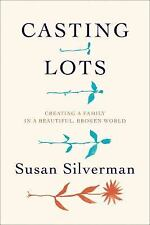 Casting Lots: Creating a Family in a Beautiful, Broken World by Silverman, Susa