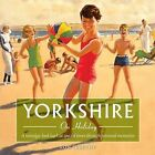 Yorkshire on Holiday: A Nostalgic Look Back at Special Times Through Personal Memories by Ron Freethy (Paperback, 2013)