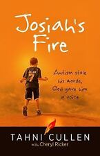 Josiah's Fire : Autism Stole His Words, God Gave Him a Voice by Tahni Cullen...
