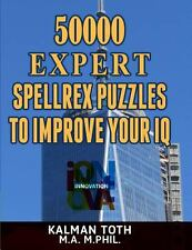 50000 Expert Spellrex Puzzles to Improve Your IQ by Kalman Toth M.A. M.PHIL....