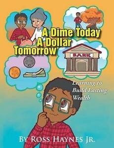 Dime-Today-a-Dollar-Tomorrow-Learning-to-Build-Lasting-Wealth-Paperback-by