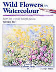 Wild Flowers in Watercolour (SBSLA26) by Wendy Tait (Paperback, 2003)