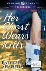 Her Ghost Wears Kilts by Kathleen Shaputis (Paperback / softback, 2014)