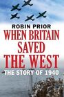 When Britain Saved the West: The Story of 1940 by Robin Prior (Hardback, 2015)