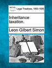 Inheritance Taxation. by Leon Gilbert Simon (Paperback / softback, 2010)