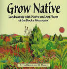 Grow Native: Landscaping with Native and Apt Plants of the Rocky Mountains by Michael Hussey, Sam Huddleston (Paperback, 1998)