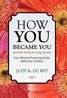 How You Became You (and Why You Do the Things You Do): How Abusive Parenting Styles Debilitate Children by Judy R De Wit (Hardback, 2012)