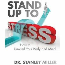 Stand up to Stress : How to Unwind Your Body and Mind by Stanley Miller... Book