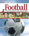 How To...Football by DK (Hardback, 2011)