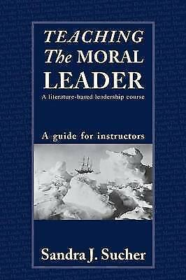 Teaching The Moral Leader: A Literature-based Leadership Course: A Guide for...