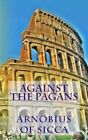 Against the Pagans by Arnobius of Sicca (Paperback / softback, 2013)