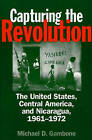 Capturing the Revolution: The United States, Central America and Nicaragua, 1961-1972 by Michael D. Gambone (Paperback, 2001)