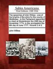 The Speeches of Iohn Wilkes: One of the Knights of the Shire for the County of Middlesex: In the Parliament Appointed to Meet at Westminster the 29th Day of November 1774, to the Prorogation the 6th Day of June 1777. Volume 2 of 2 by John Wilkes (Paperback / softback, 2012)