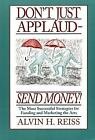 Don't Just Applaud, Send Money! : The Most Successful Strategies for Funding and Marketing the Arts by Alvin H. Reiss (1995, Paperback)