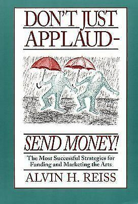 Don't Just Applaud-Send Money!: The Most Successful Strategies for Funding and